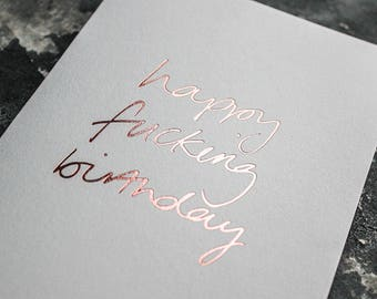 Happy Fucking Birthday - Funny, Rude, Sweary Rose Gold Foil Birthday Card