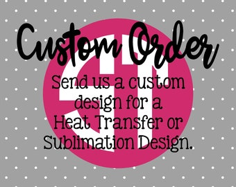Custom Order Sublimation Heat Transfer Pre Made DIY Iron On Personalized HTV Vinyl Send A Message Before Purchasing