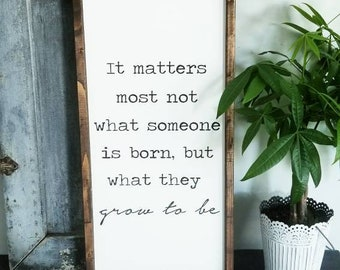It matters most what someone is| Harry Potter Quote sign | Wood framed sign | Farmhouse style | Wood Sign | Holiday sign| Modern Wall decor