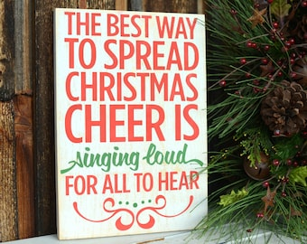 The Best Way To Spread Christmas Cheer is Singing Loud for all to Hear - Christmas Wood Sign - Christmas Gift - Christmas Decor - Elf Sign