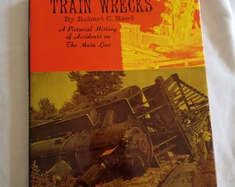 1968 Train Wrecks By Robert C. Reed Book, Pictorial History of Accidents
