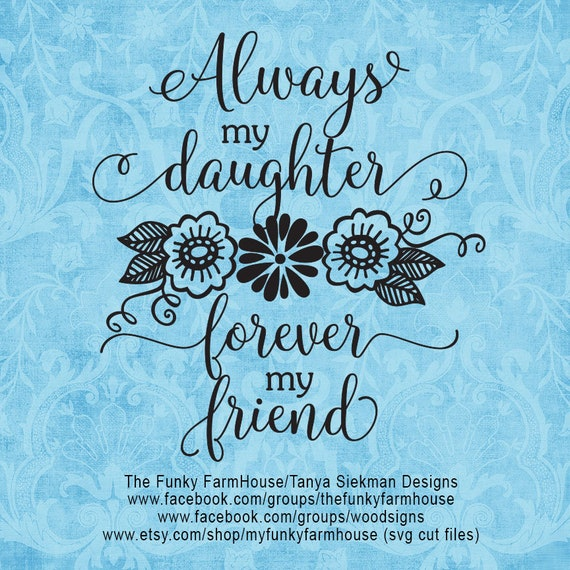 """SVG & PNG -""""Always my Daughter ...Forever my Friend. """""""