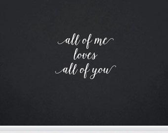 All Of Me Loves All Of You   Quote   Wall Decal   Removable Decor   DIY Sign 2181