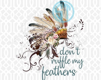 Don't Ruffle My Feathers headdress Sublimation Heat Transfer Pre Made DIY Iron On HTV Vinyl You Choose