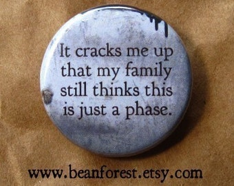 it cracks me up that my family still thinks this is just a phase - pinback button badge