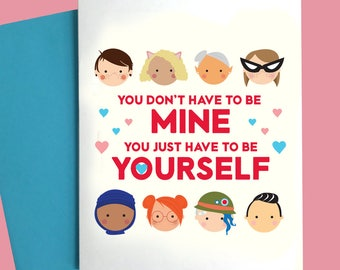 You Don't Have to Be Mine, You Just Have to Be Yourself Galentine Greeting Card A2