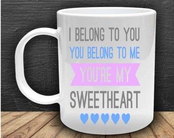 I belong to you, you belong to me you're my sweetheart