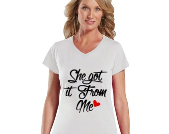 She GOT IT From Me Mother Shirt