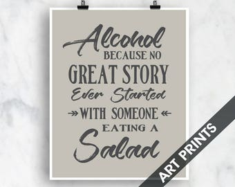 Alcohol because no Great Story ever started with Someone Eating a Salad (Top Shelf Humor) Art Print (Featured with Gravel on Storm) Bar Art