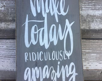 Make today ridiculously amazing, inspirational quote signs, gallery wall sign, rustic wood signs, hand painted wood signs, rustic wall decor