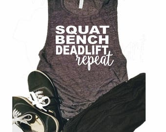 Squat Bench Deadlift Repeat Shirt - Crossfit Shirt - Crossfit Muscle Tank - Cute Muscle Tanks - Muscle tank for Her - Deadlift tank- Squat