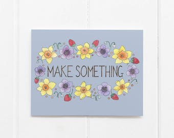 Make Something Card / Encouragement Card / Affirmation Card / Creativity Card / Friendship Card / Watercolor Card / Greeting Card / Floral