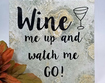 Wine me up and watch me go! - saying, quote, 6 x 6 tile with stand - wine