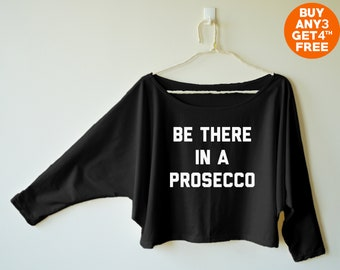 Be there in a prosecco tshirt champagne shirt brunch tshirt bachelorette party tumblr outfits women dolman top oversized 3/4 sleeve tshirt