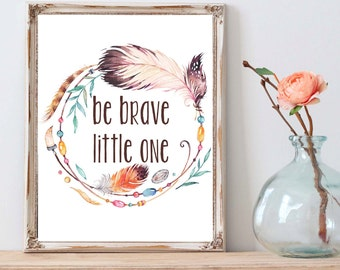 Be Brave Little One, Be Brave Print, Tribal Nursery, Brave Nursery, Feather Quote, Quote Wall Art, Printable Nursery Art, Brave Feathers