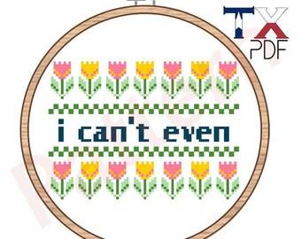 I Can't Even - sassy cross stitch pattern