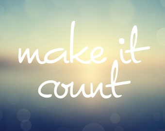 "Make it Count - Inspirational Message & Positive Thoughts Digital Art Print - 10""x8"""