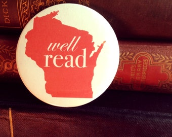 Well Read - Bookish Wisconsin Button or Magnet, Book Lover Gift, Wisconsin Pride, Made in Wisconsin, Graduate Gift, Teacher Gift
