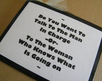 Do You Want To Talk To Man In Charge Or Woman Who Knows What Is Going On Funny  Humor Novelty  Sign
