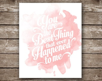You are the Best Thing that Ever Happened to Me - Pink Watercolor - Instant Download - Multiple Sizes Available