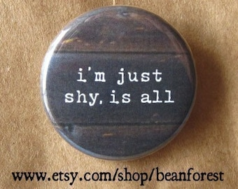 just shy is all - pinback button badge