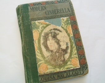 1930s Modern Cinderella Book, Louisa May Alcott, collection of 4 stories