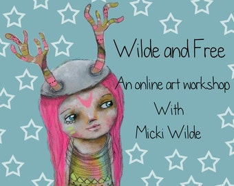 Wilde and Free - A self paced online art workshop with Micki Wilde.