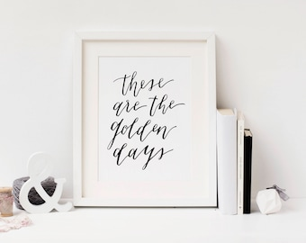 These are the Golden Days Quote Black and White Minimalist Art Print | Digital Download