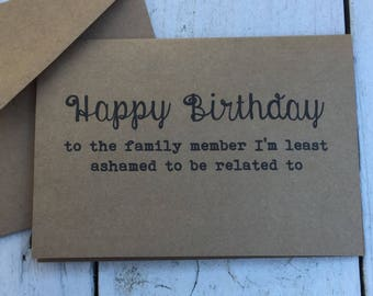 Happy birthday family, Funny cards, naughty cards, inappropriate humor, witty cards, sarcastic cards, funny birthday cards, family