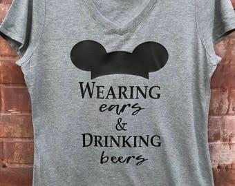 Wearing Ears and Drinking Beers / Disney Shirt / Disney World Shirt