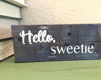 Hello, Sweetie/ Dr. Who/ Reclaimed Wood/ Rustic Wood Sign/ Small Wood Sign/ Hand Stenciled/ Gift