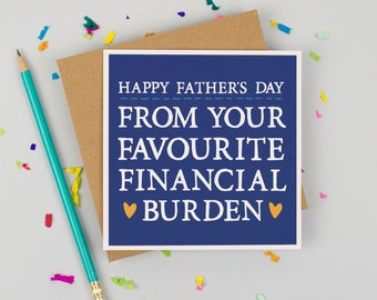 Funny Father's Day Card - Card for Dad - Alternative Father's Day Card - Favourite Financial Burden Dad