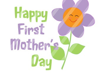 Happy First Mother's Day Digital Download for iron-ons, heat transfer, Scrapbooking, Cards, Tags, Signs, DIY, YOU PRINT