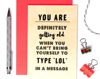 Funny Wooden Birthday Card; Keepsake Card; Funny Wooden Card; Wood Card; LOL; Getting Old Card; Text Speak Card; GC640