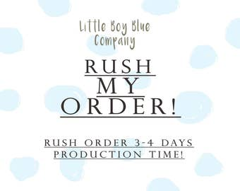 Rush My Order!  LittleBoyBlueCo  Rush My Order 3-4 Business Day Production Time