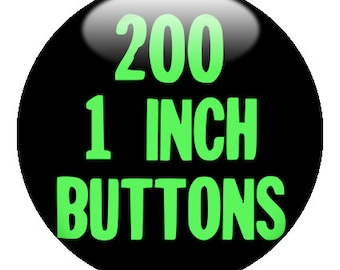 200 CUSTOM 1 inch BUTTONS - with Design-O-matic