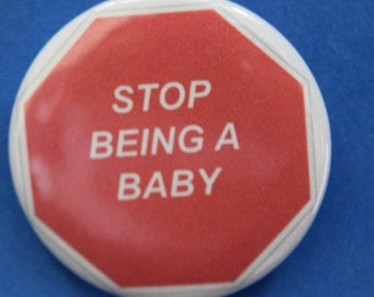 Stop being a Baby 1.5 Inch Pin-back Button