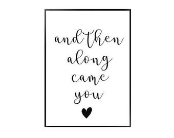 And then along came you - black and white quote print -