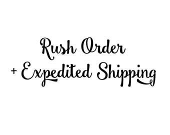 Rush Order + Expedited Shipping