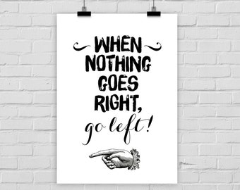 "fine-art print ""When nothing goes right, go left"" poster vintage"