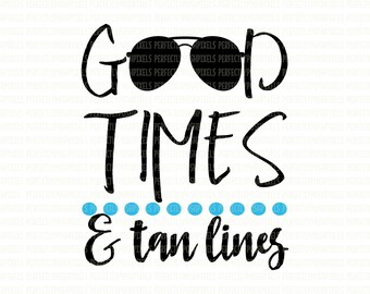 Good Times and Tan Lines SVG Summer Cut File Summer Cover Up Beach Tee shirt Iron On Decal Vinyl Design EPS DXF for Cricut Beach MonogramSVG