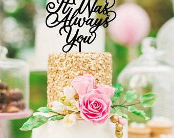 Wedding Cake Topper - It Was Always You Wedding Cake Topper - Custom Cake Topper
