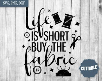 Sewing cut files, life is short buy the fabric svg cut file, sewing cut file, sew cut file for cricut, silhouette, commercial use sew svg