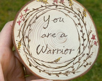 Wood burned art - pnw - You are Warrior -  art and collectibles - rustic wall art - tree slice woodround
