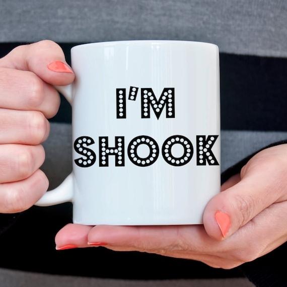 Coffee Mug I'm Shook Coffee Cup - Funny Internet Meme Coffee Mug