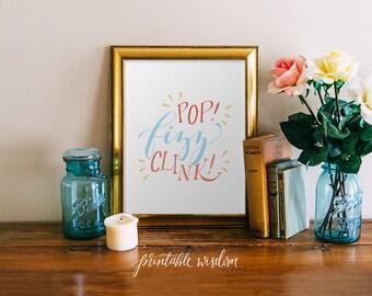 Pop fizz clink print, hand lettered printable, wall art, art print, printable wisdom wall decor, calligraphy print, quote print, home decor