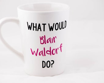 What Would Blair Waldorf Do? Mug