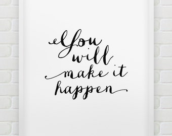 printable 'you will make it happen' poster // inspirational instant download print // black and white home decor // motivational print