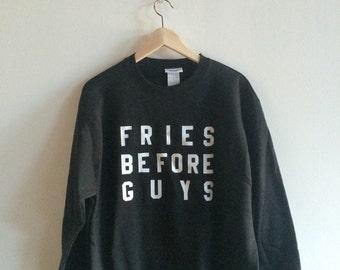 Fries Before Guys Sweatshirt, Funny Sweatshirt, Clothing Gift, Foodie Gift