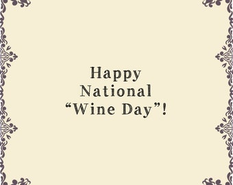 "Happy ""National Wine Day""!"